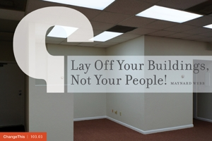 Lay Off Your Buildings, Not Your People!