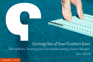 Getting Out of Your Comfort Zone: Taking Risks, Trusting your Gut and Becoming a Game Changer!