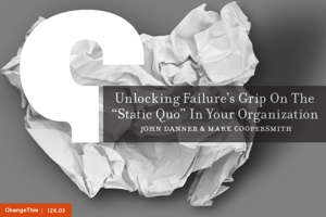 "Unlocking Failure's Grip On The ""Static Quo"" In Your Organization"