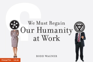 We Must Regain Our Humanity at Work