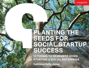 Planting the Seeds for Social Startup Success: 10 Things to Remember When Starting a Social Enterprise
