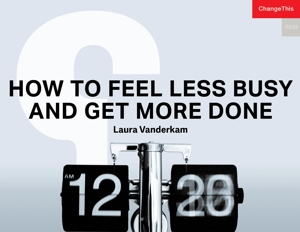 How to Feel Less Busy and Get More Done