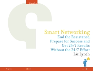 Smart Networking: End the Resistance, Prepare for Success and Get 24/7 Results Without the 24/7 Effort