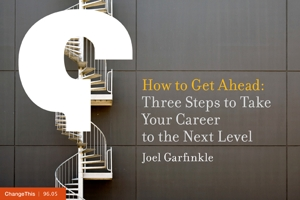 How to Get Ahead: Three Steps to Take Your Career to the Next Level