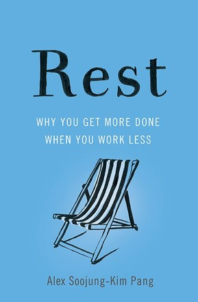 Rest: Why You Get More Done When You Work Less - Editor's Choice - In ...