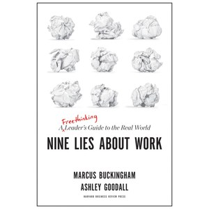Nine Lies About Work: A Freethinking Leader's Guide to the