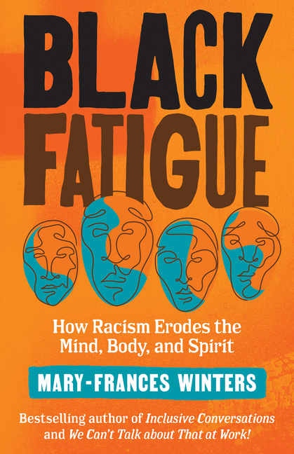 Black Fatigue How Racism Erodes the Mind, Body, and Spirit