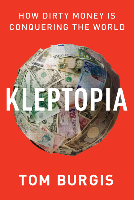 Kleptopia How Dirty Money Is Conquering the World