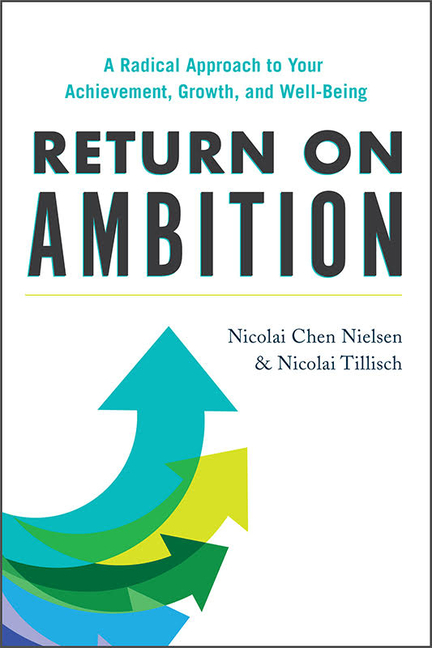 Return on Ambition A Radical Approach to Your Achievement, Growth, and Well-Being