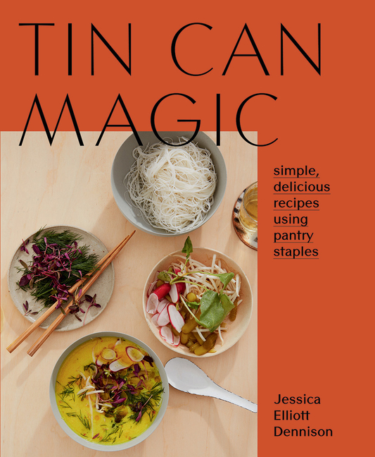Tin Can Magic: Easy, Delicious Recipes Using Pantry Staples