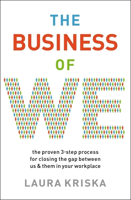 Business of We The Proven Three-Step Process for Closing the Gap Between Us and Them in Your Workpla