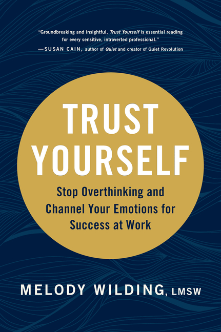 Trust Yourself Stop Overthinking and Channel Your Emotions for Success at Work