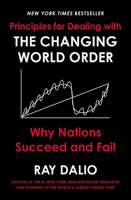 Principles for Dealing with the Changing World Order Why Nations Succeed and Fail