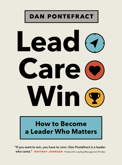 Lead. Care. Win. How to Become a Leader Who Matters