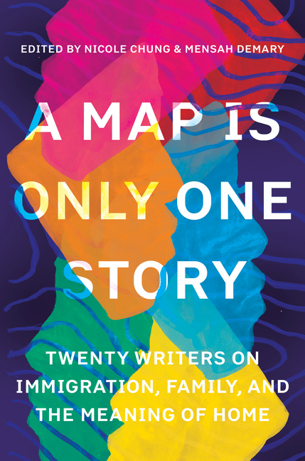 Map Is Only One Story Twenty Writers on Immigration, Family, and the Meaning of Home