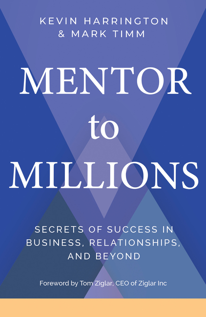 Mentor to Millions Secrets of Success in Business, Relationships, and Beyond