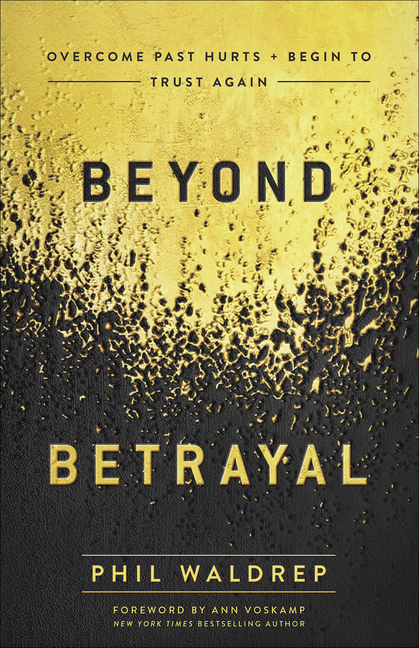 Beyond Betrayal Overcome Past Hurts and Begin to Trust Again
