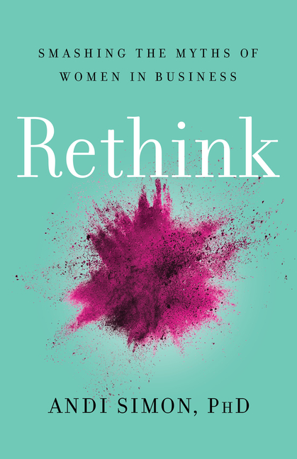 Rethink Smashing the Myths of Women in Business