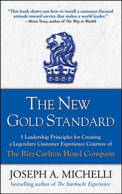 New Gold Standard 5 Leadership Principles for Creating a Legendary Customer Experience Courtesy of t