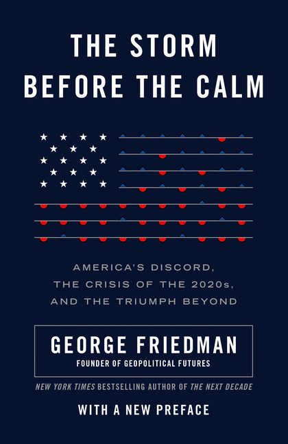 Storm Before the Calm America's Discord, the Crisis of the 2020s, and the Triumph Beyond
