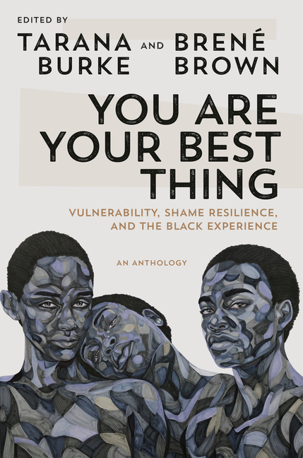 You Are Your Best Thing Vulnerability, Shame Resilience, and the Black Experience