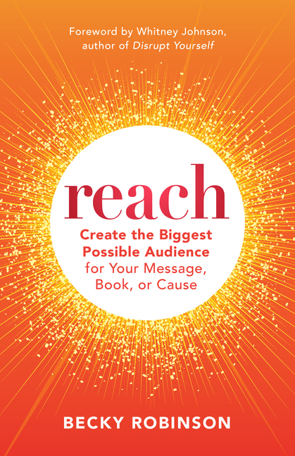 Reach: Create the Biggest Possible Audience for Your Message, Book, or Cause