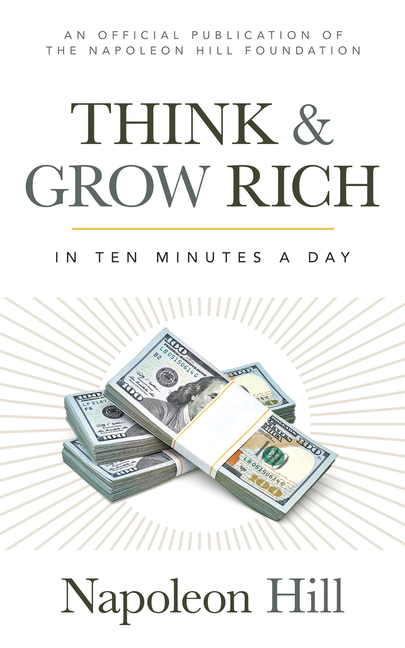 Think and Grow Rich: In 10 Minutes a Day