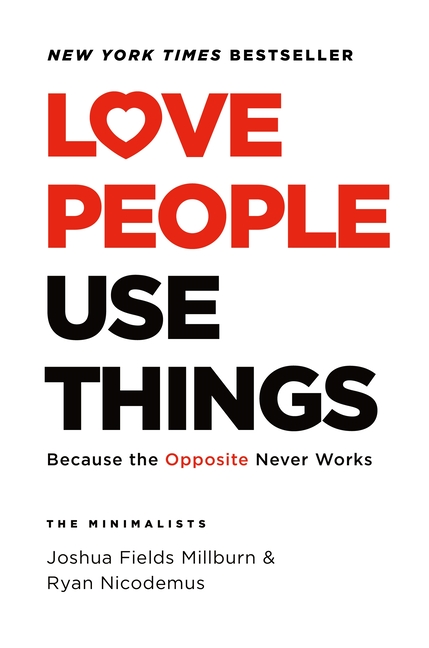 Love People Use Things: Because the Opposite Never Works