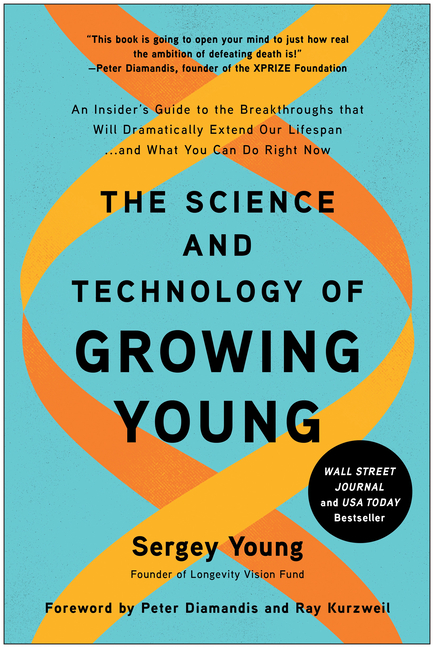 Science and Technology of Growing Young An Insider's Guide to the Breakthroughs That Will Dramatical