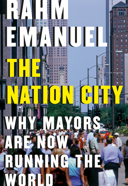 Nation City Why Mayors Are Now Running the World