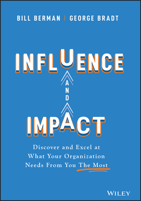 Influence and Impact Discover and Excel at What Your Organization Needs from You the Most