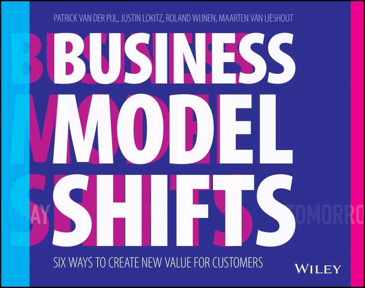 Business Model Shifts Six Ways to Create New Value for Customers