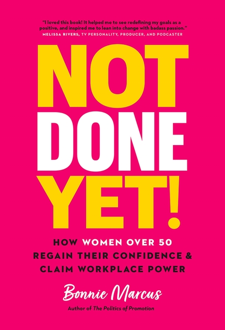 Not Done Yet! How Women Over 50 Regain Their Confidence and Claim Workplace Power
